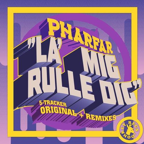La' Mig Rulle Dig by Pharfar