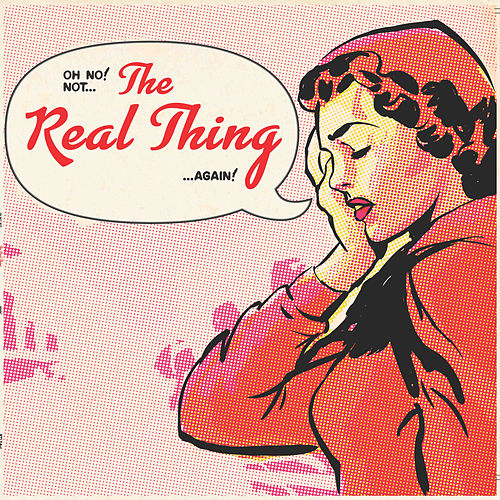 Oh No! Not... The Real Thing... Again! by The Real Thing