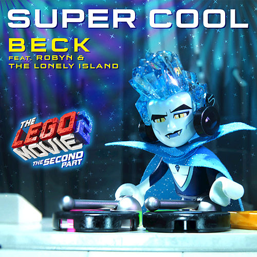 Super Cool (feat. Robyn & The Lonely Island) [From The LEGO® Movie 2: The Second Part - Original Motion Picture Soundtrack] von Beck