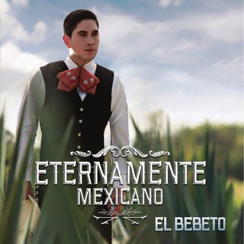 Eternamente Mexicano de El Bebeto