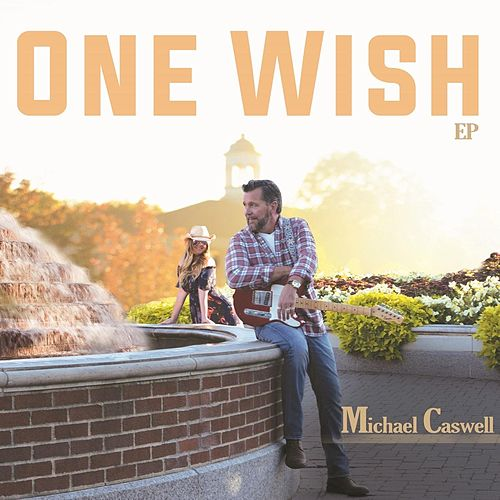 One Wish - EP by Michael Caswell