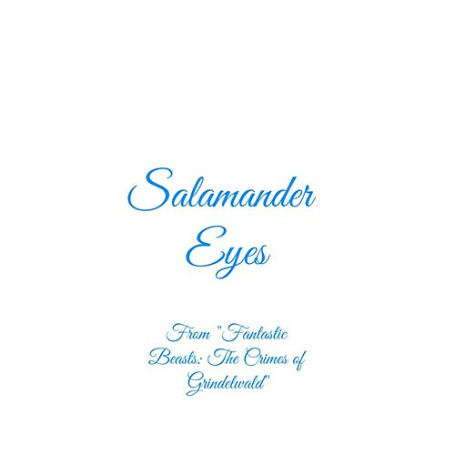 Salamander Eyes (From 'Fantastic Beasts: The Crimes of Grindelwald') by Club Unicorn