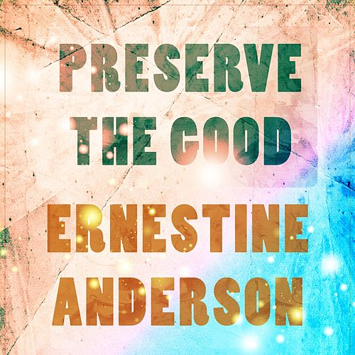 Preserve The Good by Ernestine Anderson