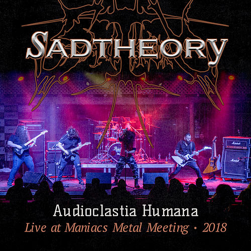 Audioclastia Humana (Live At Maniacs Metal Meeting 2018) de Sad Theory