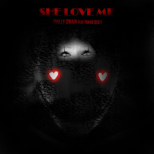 She Love Me (feat. Travis Scott) by Philly Swain