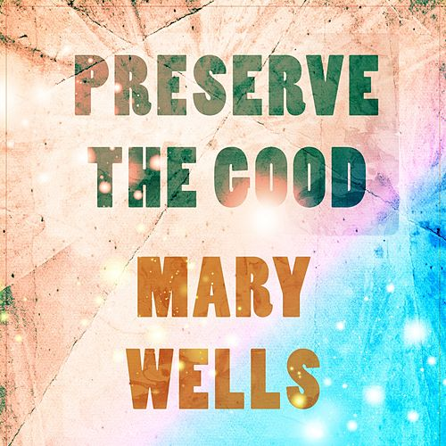 Preserve The Good von Mary Wells