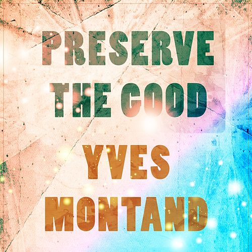 Preserve The Good by Yves Montand