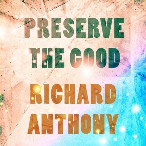 Preserve The Good by Richard Anthony