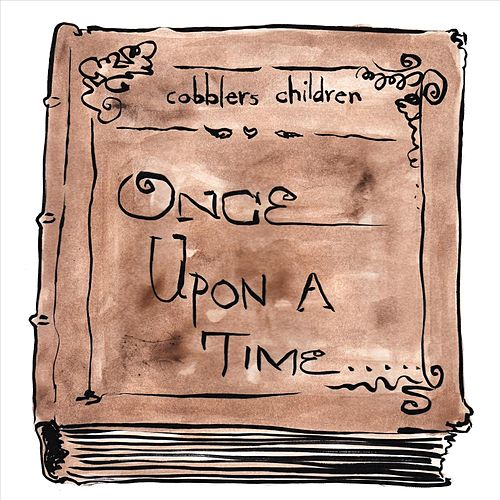 Once Upon a Time by Cobblers Children
