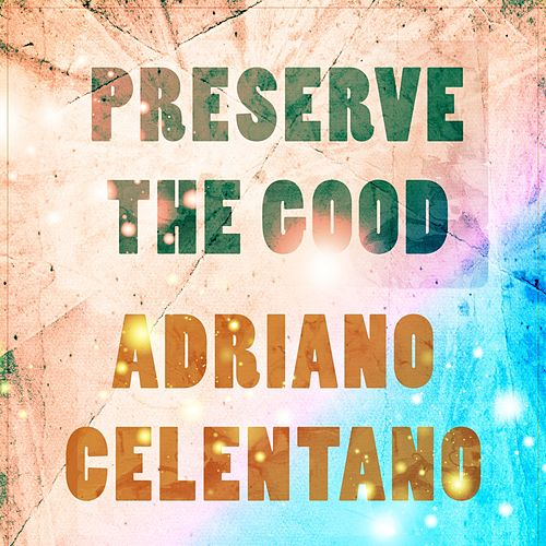 Preserve The Good de Adriano Celentano