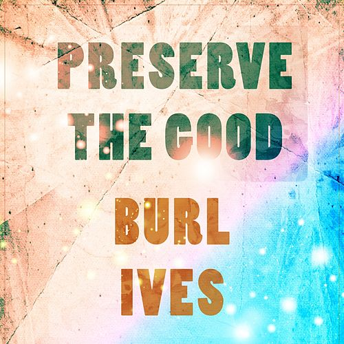 Preserve The Good by Burl Ives