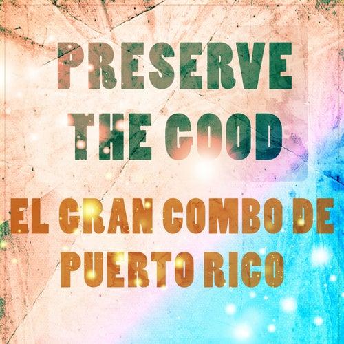 Preserve The Good de El Gran Combo De Puerto Rico