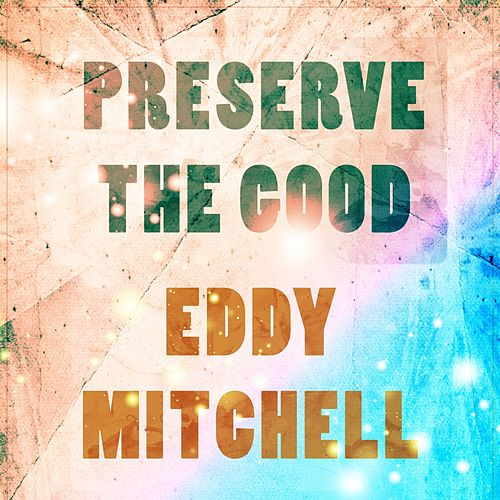 Preserve The Good de Eddy Mitchell