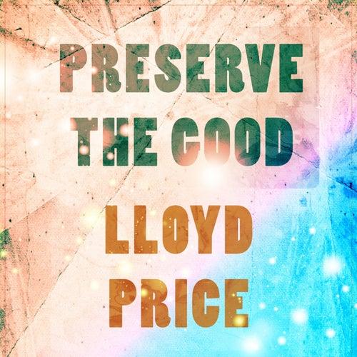 Preserve The Good by Lloyd Price