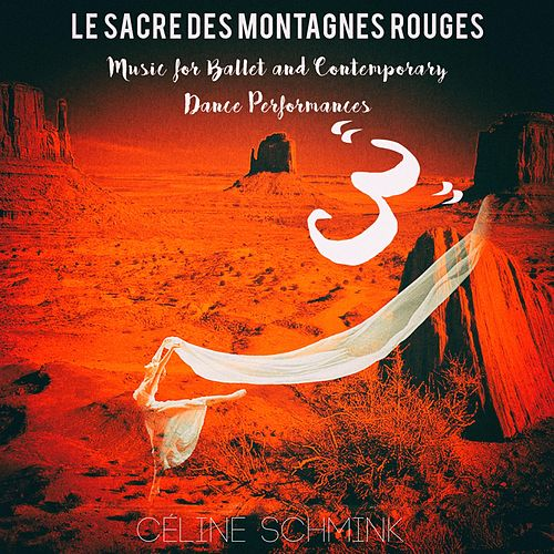 '3', Le Sacre des Montagnes rouges, Music for Ballet and Contemporary Dance Performances de Céline Schmink