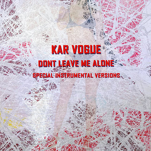Dont Leave Me Alone (Special Instrumental Versions) by Kar Vogue