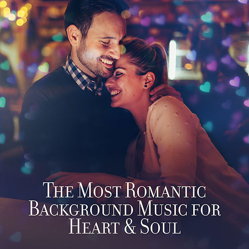 The Most Romantic Background Music for Heart & Soul de Various Artists
