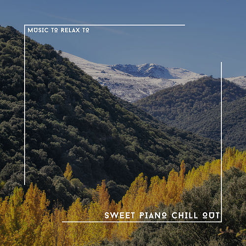 Music To Relax To - Sweet Piano Chill Out von Relaxing Chill Out Music