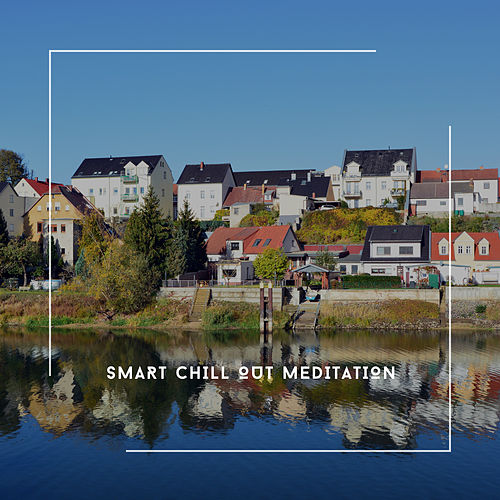 Smart Chill Out Meditation von Relaxing Chill Out Music