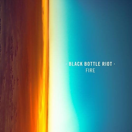 Fire by Black Bottle Riot
