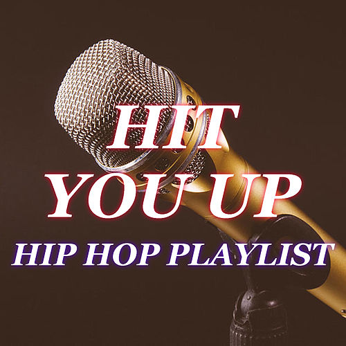 Hit You Up Hip Hop Playlist by Various Artists