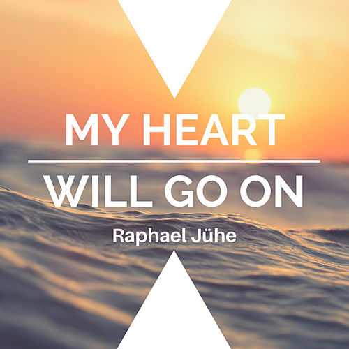 My Heart Will Go On by Raphael Jühe