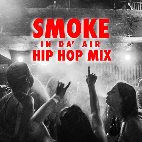 Smoke In Da' Air Hip Hop Mix by Various Artists