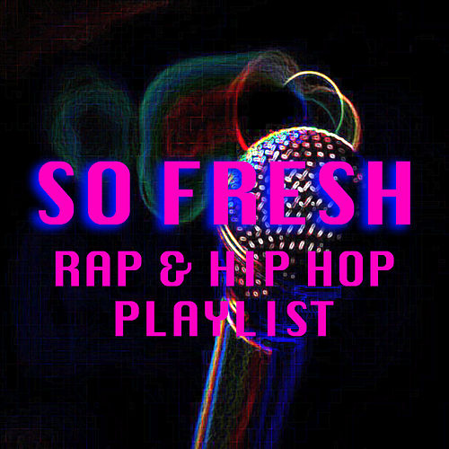 So Fresh Rap & Hip Hop Playlist by Various Artists