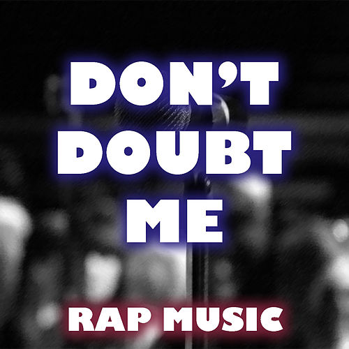 Don't Doubt Me Rap Music by Various Artists