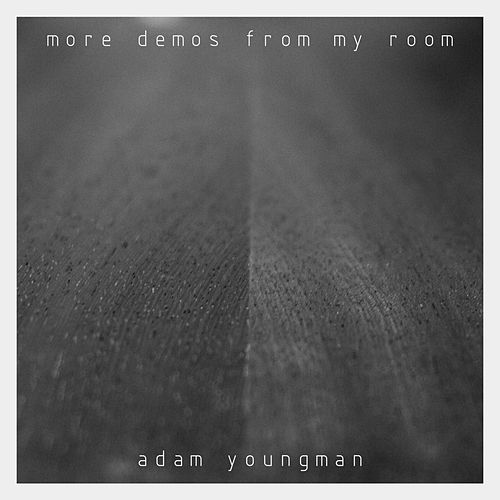 More Demos From My Room von Adam Youngman