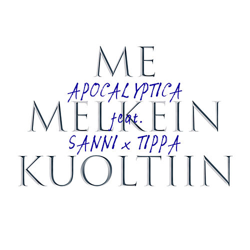 Me melkein kuoltiin (feat. SANNI & TIPPA) by Apocalyptica