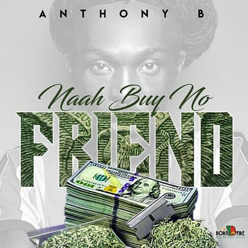 Naah Buy No Friend by Anthony B