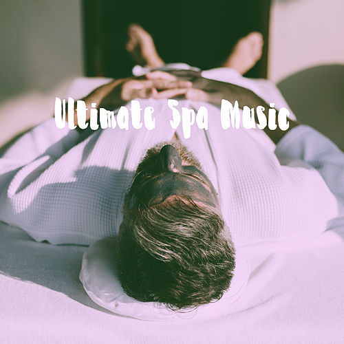 Ultimate Spa Music by Various Artists