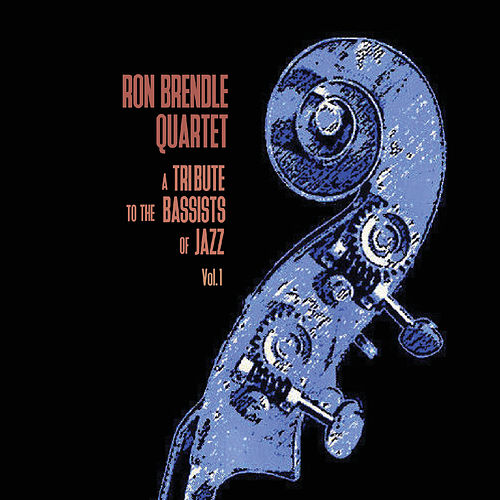 A Tribute to the Bassists of Jazz Vol. 1 by Ron Brendle Quartet