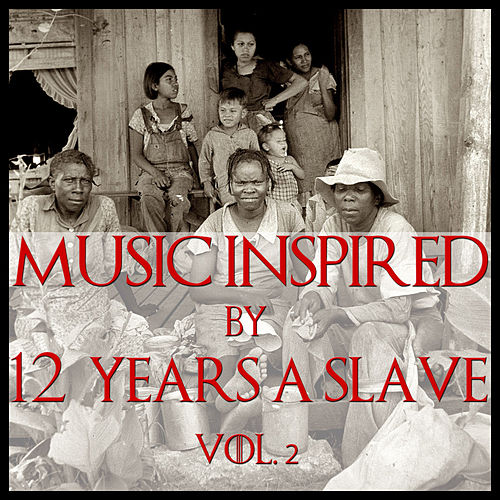 Music Inspired By '12 Years A Slave', Vol. 2 by Various Artists