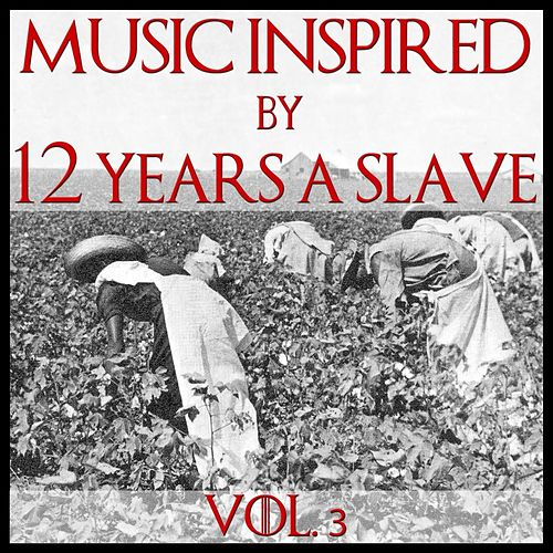 Music Inspired By '12 Years A Slave', Vol. 3 by Various Artists
