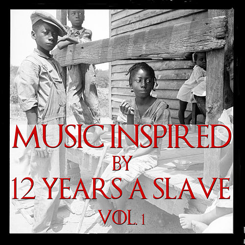 Music Inspired By '12 Years A Slave', Vol. 1 by Various Artists