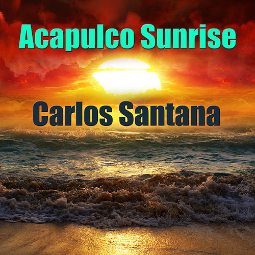 Acapulco Sunrise by Santana