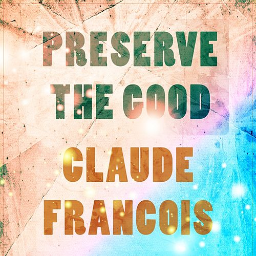Preserve The Good von Claude François