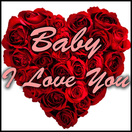 Baby I Love You by Various Artists