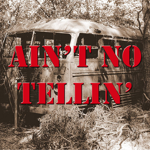 Ain't No Tellin' by Various Artists