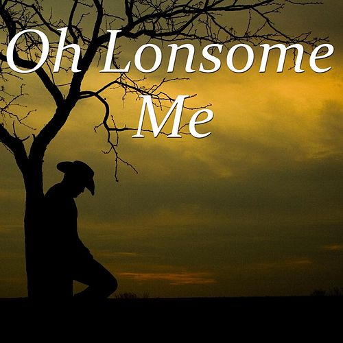 Oh Lonsome Me by Various Artists