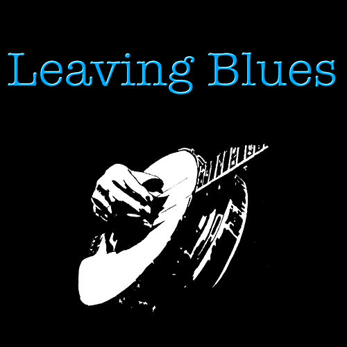 Leaving Blues by Various Artists