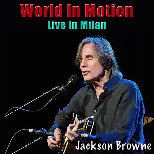 World In Motion (Live In Milan) de Jackson Browne