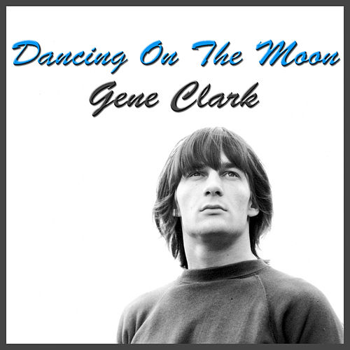 Dancing On The Moon (Live) von Gene Clark