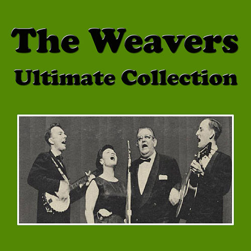 The Weavers Ultimate Collection de The Weavers
