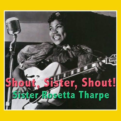 Shout, Sister, Shout! by Sister Rosetta Tharpe