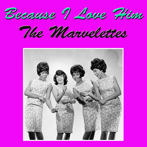 Because I Love Him de The Marvelettes