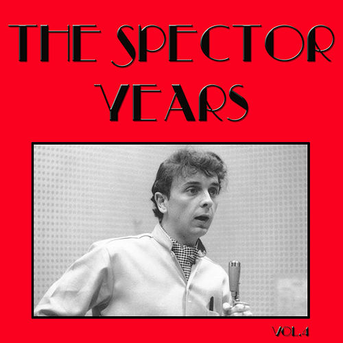 The Spector Years, Vol. 4 by Various Artists