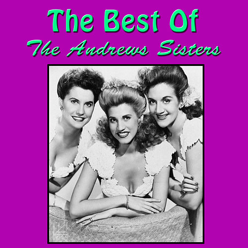 The Best of The Andrews Sisters von The Andrews Sisters